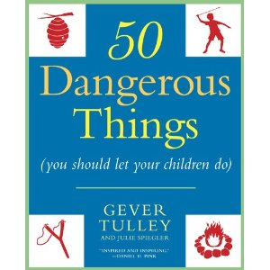 Fifty Dangerous Things (You Should Let Your Children Do)